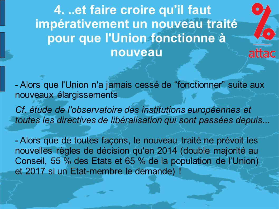 4...et faire croire qu il faut impérativement un nouveau traité pour que l Union fonctionne à nouveau - Alors que l Union n a jamais cessé de fonctionner suite aux nouveaux élargissements Cf.