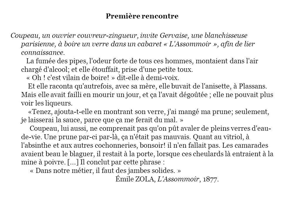 Première rencontre Coupeau, un ouvrier couvreur-zingueur, invite Gervaise, une blanchisseuse parisienne, à boire un verre dans un cabaret « L Assommoir », afin de lier connaissance.