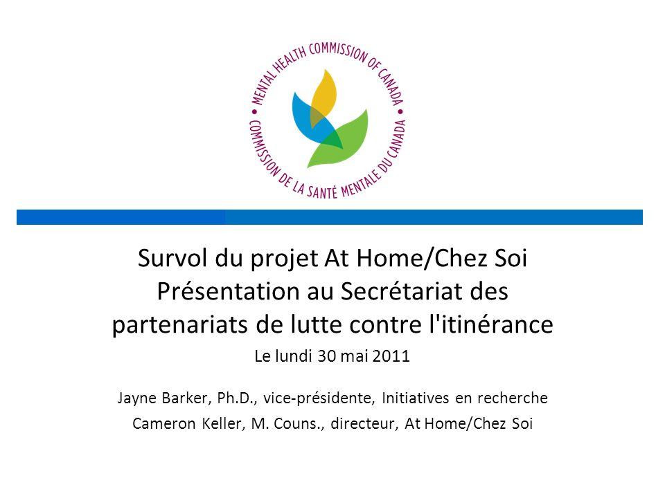 Survol du projet At Home/Chez Soi En 2008, le gouvernement fédéral a accordé un montant de 110 millions de dollars à la Commission de la santé mentale du Canada pour qu elle réalise un projet pilote de recherche quinquennal intitulé At Home/Chez Soi.