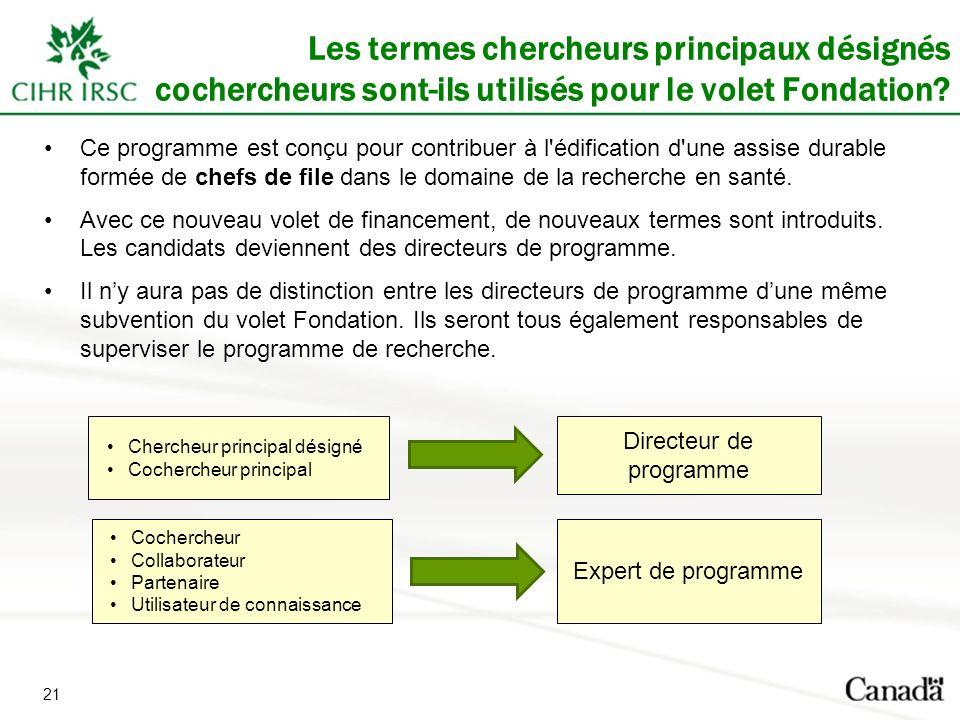 21 Les termes chercheurs principaux désignés cochercheurs sont-ils utilisés pour le volet Fondation.