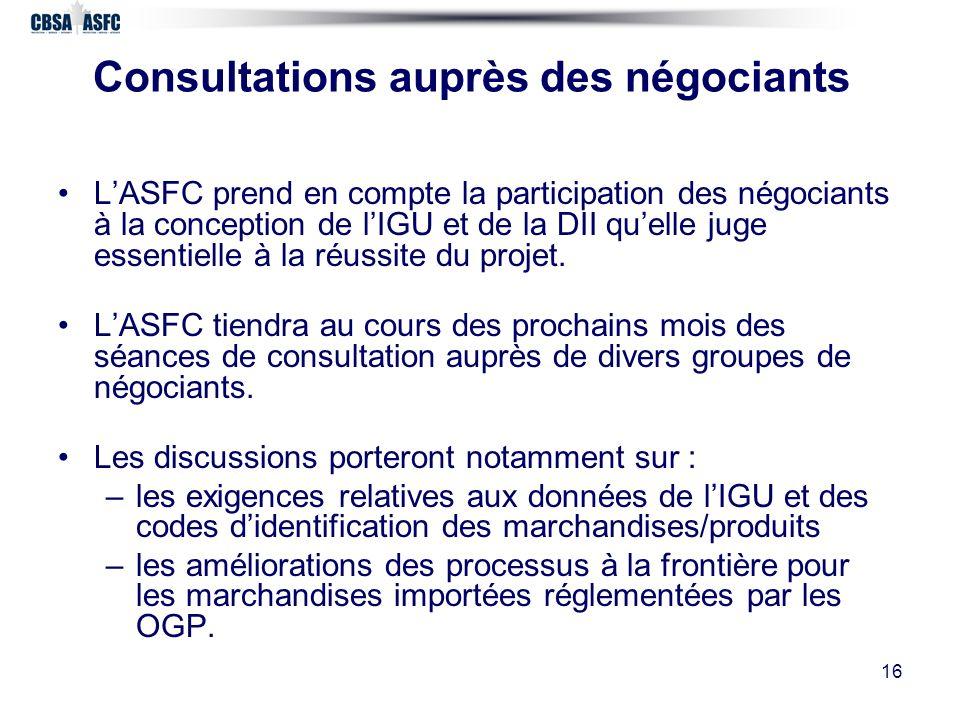 16 Consultations auprès des négociants LASFC prend en compte la participation des négociants à la conception de lIGU et de la DII quelle juge essentielle à la réussite du projet.