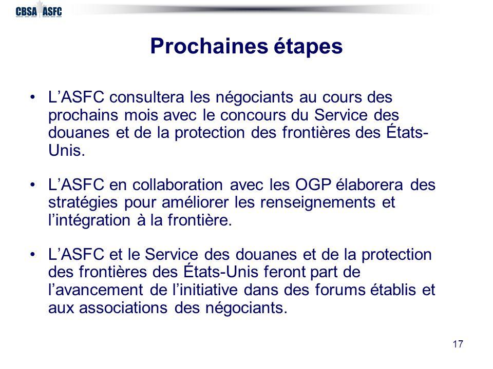 17 Prochaines étapes LASFC consultera les négociants au cours des prochains mois avec le concours du Service des douanes et de la protection des frontières des États- Unis.