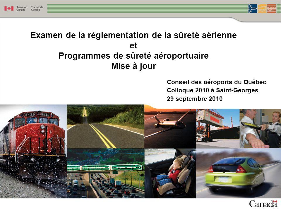 11 Examen de la réglementation de la sûreté aérienne et Programmes de sûreté aéroportuaire Mise à jour Conseil des aéroports du Québec Colloque 2010 à