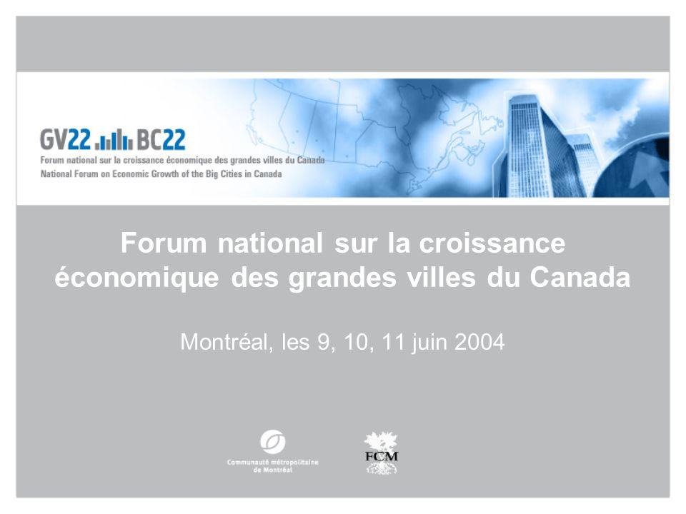 Forum national sur la croissance économique des grandes villes du Canada Montréal, les 9, 10, 11 juin 2004