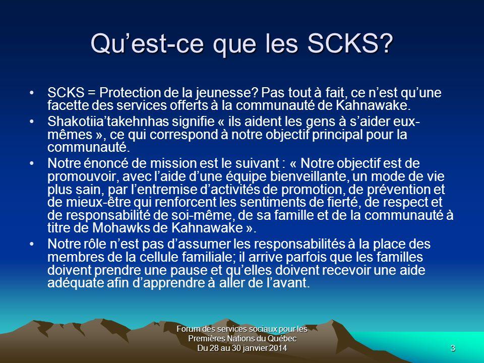 Forum des services sociaux pour les Premières Nations du Québec Du 28 au 30 janvier 20144 Quest-ce que les SCKS.