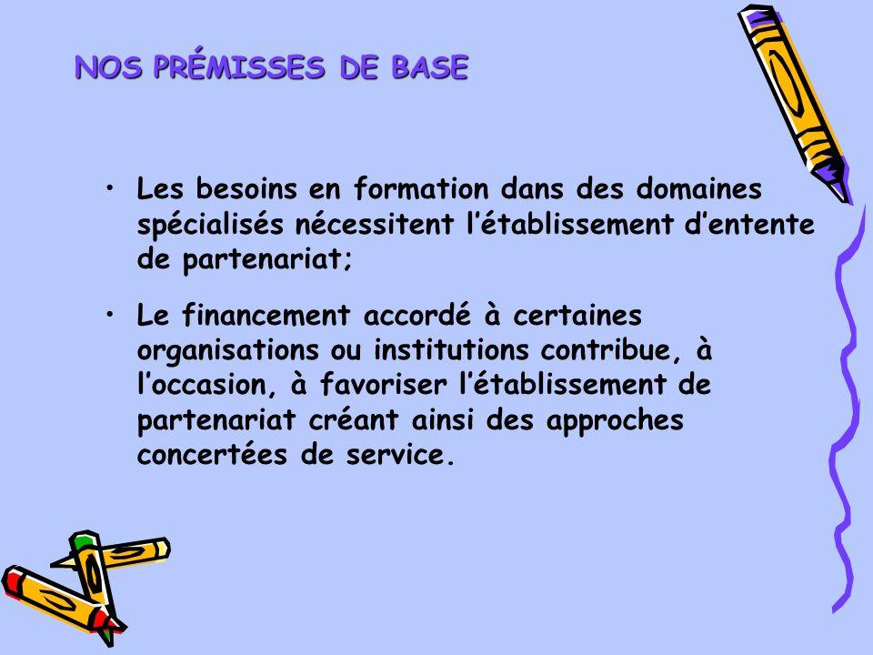 NOS PRÉMISSES DE BASE Les besoins en formation dans des domaines spécialisés nécessitent létablissement dentente de partenariat; Le financement accord