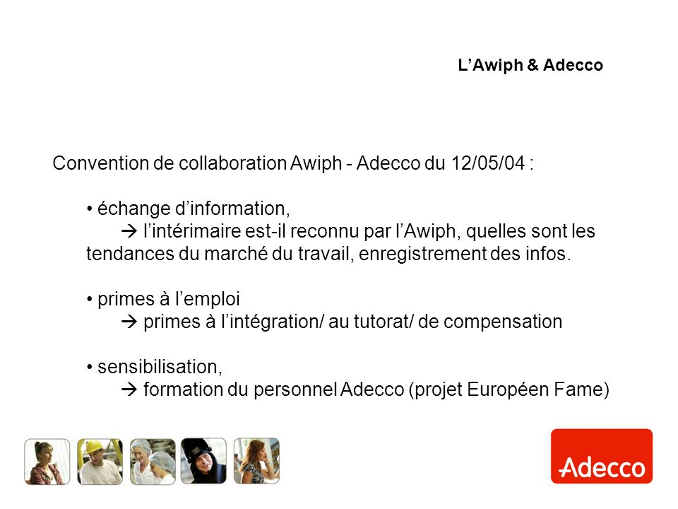 Convention de collaboration Awiph - Adecco du 12/05/04 : échange dinformation, lintérimaire est-il reconnu par lAwiph, quelles sont les tendances du marché du travail, enregistrement des infos.
