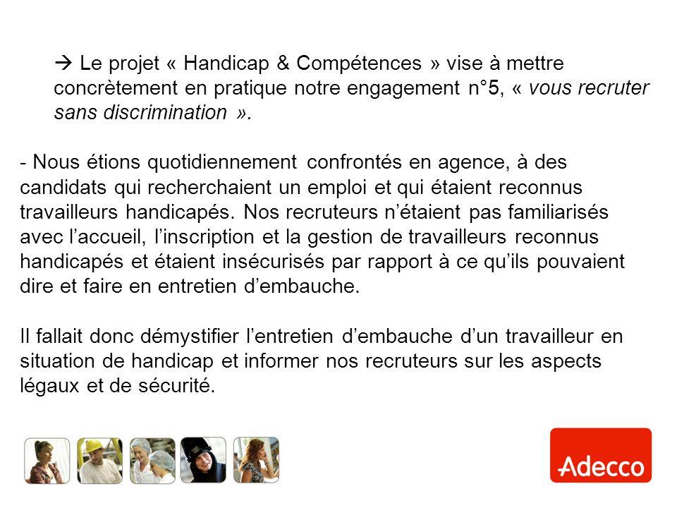 Le projet « Handicap & Compétences » vise à mettre concrètement en pratique notre engagement n°5, « vous recruter sans discrimination ».