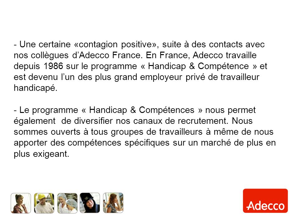 - Une certaine «contagion positive», suite à des contacts avec nos collègues dAdecco France.