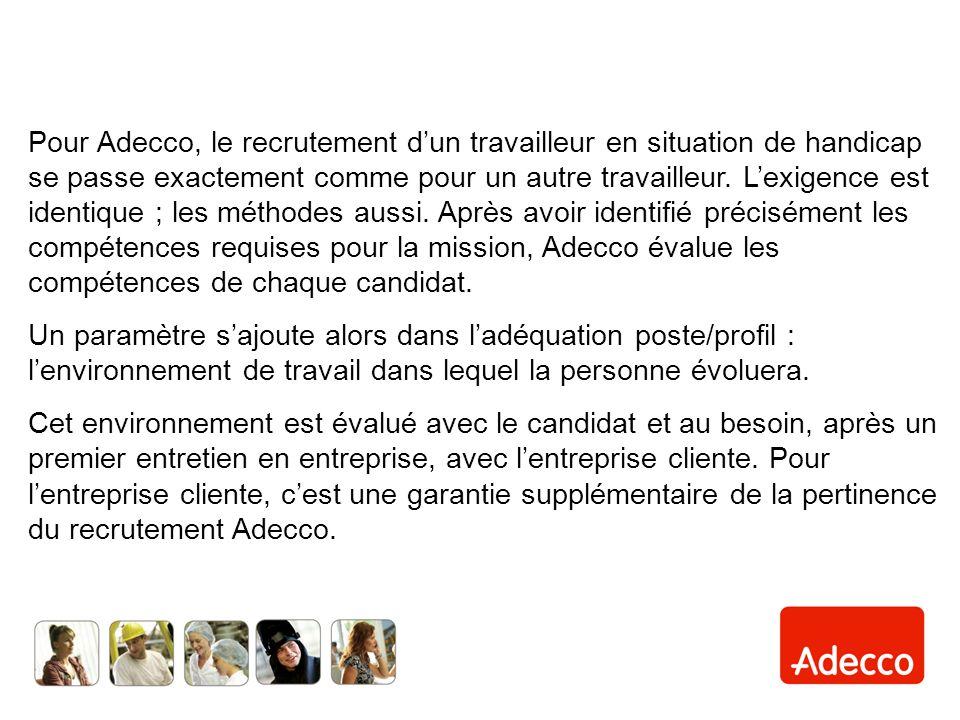 Pour Adecco, le recrutement dun travailleur en situation de handicap se passe exactement comme pour un autre travailleur.