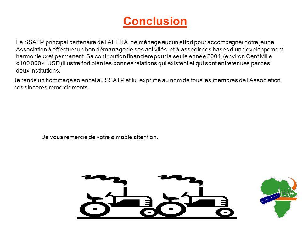 5 Conclusion Le SSATP, principal partenaire de lAFERA, ne ménage aucun effort pour accompagner notre jeune Association à effectuer un bon démarrage de ses activités, et à asseoir des bases dun développement harmonieux et permanent.