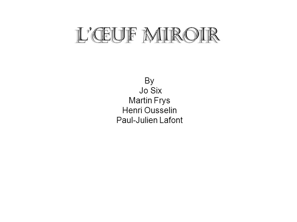 Lœuf miroir By Jo Six Martin Frys Henri Ousselin Paul-Julien Lafont Lœuf miroir