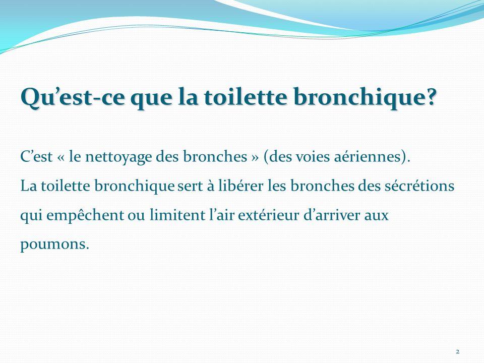 Quest-ce que la toilette bronchique? Cest « le nettoyage des bronches » (des voies aériennes). La toilette bronchique sert à libérer les bronches des