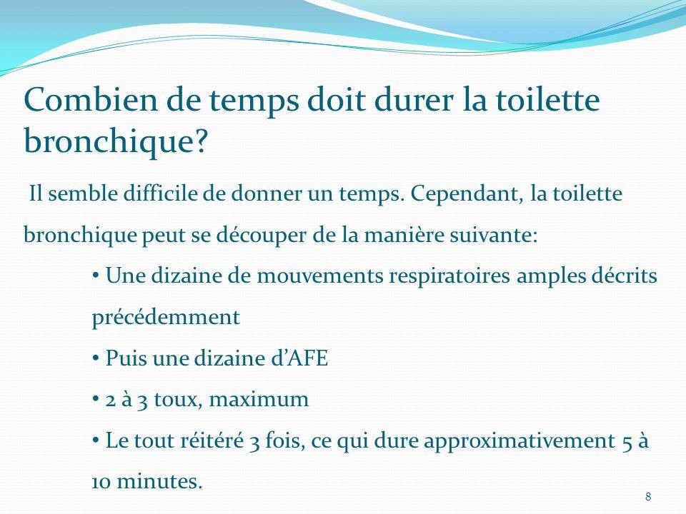 Combien de temps doit durer la toilette bronchique? Il semble difficile de donner un temps. Cependant, la toilette bronchique peut se découper de la m