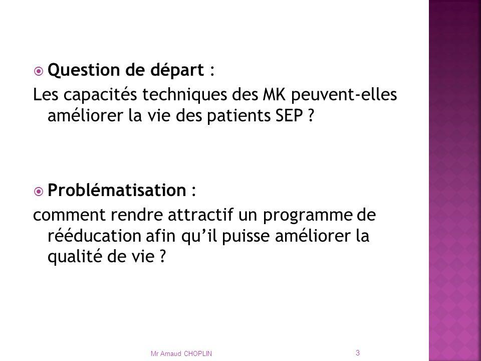 Question de départ : Les capacités techniques des MK peuvent-elles améliorer la vie des patients SEP .