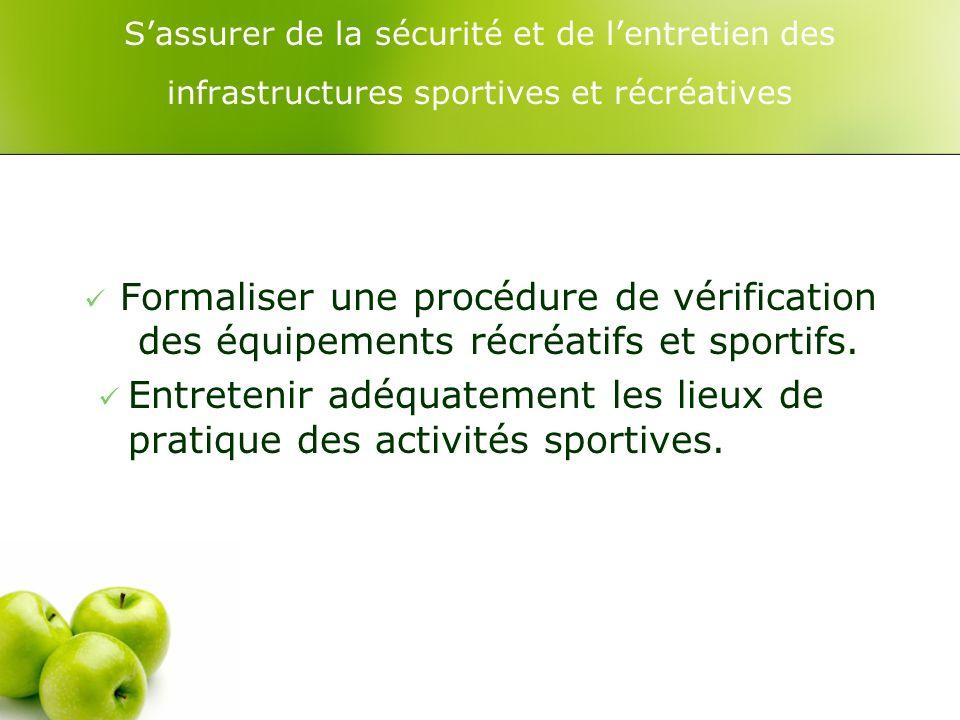 Sassurer de la sécurité et de lentretien des infrastructures sportives et récréatives Formaliser une procédure de vérification des équipements récréatifs et sportifs.
