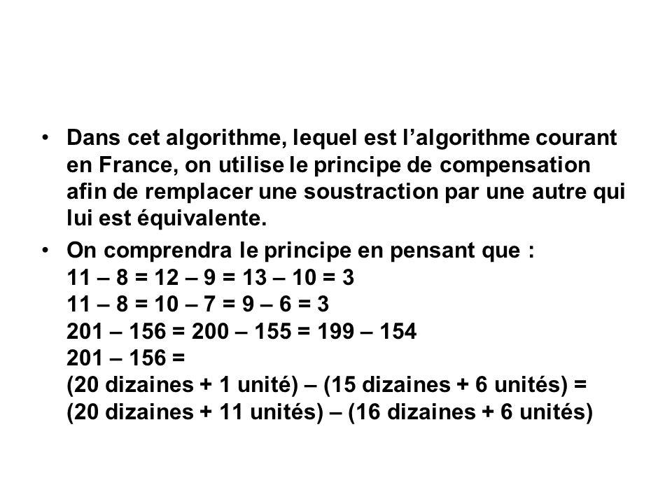Dans cet algorithme, lequel est lalgorithme courant en France, on utilise le principe de compensation afin de remplacer une soustraction par une autre qui lui est équivalente.