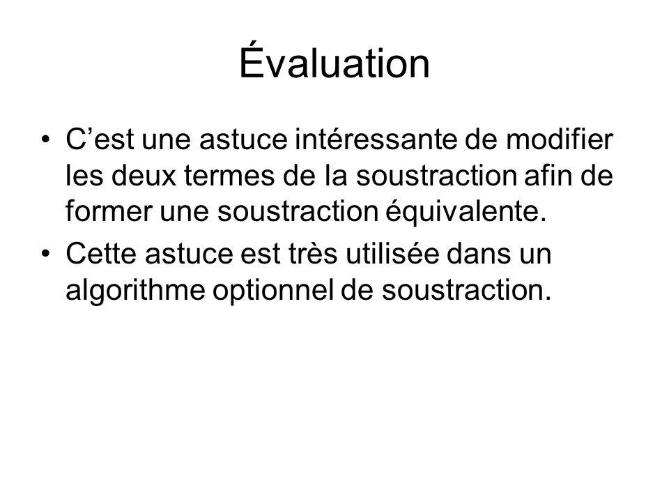 Évaluation Cest une astuce intéressante de modifier les deux termes de la soustraction afin de former une soustraction équivalente.
