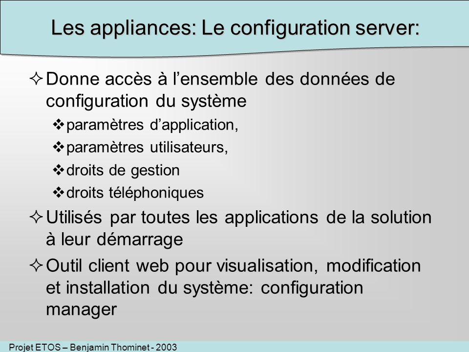 Projet ETOS – Benjamin Thominet - 2003 Les appliances: Le configuration server: Donne accès à lensemble des données de configuration du système paramè