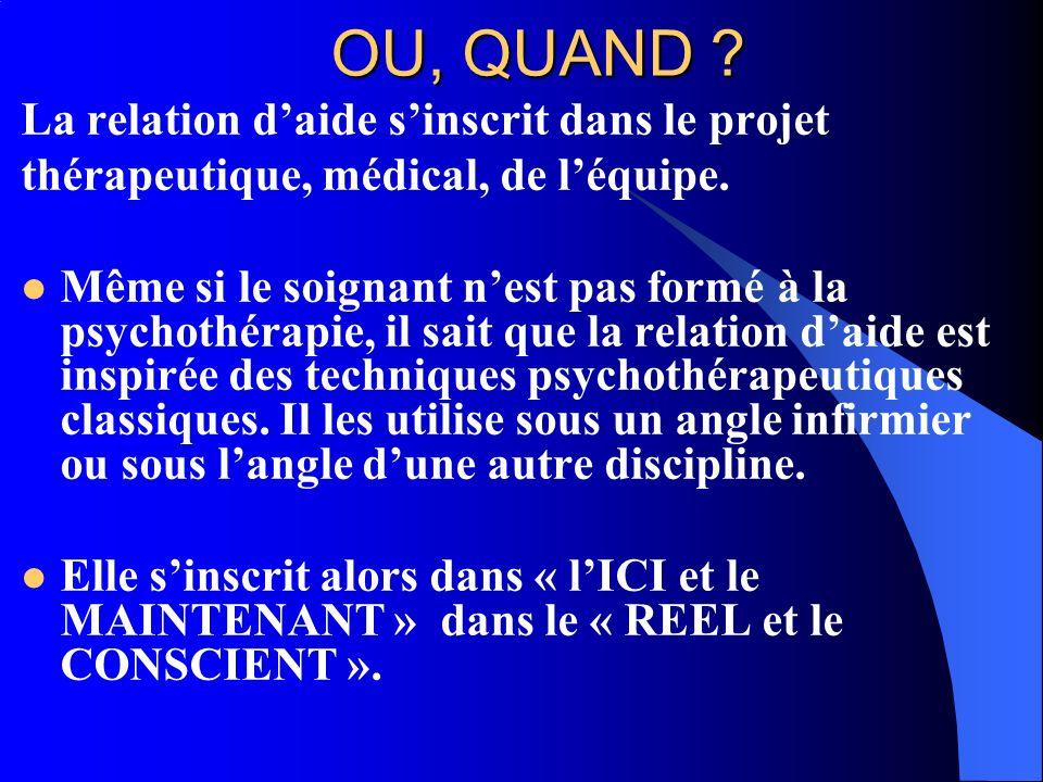 OU, QUAND .La relation daide sinscrit dans le projet thérapeutique, médical, de léquipe.