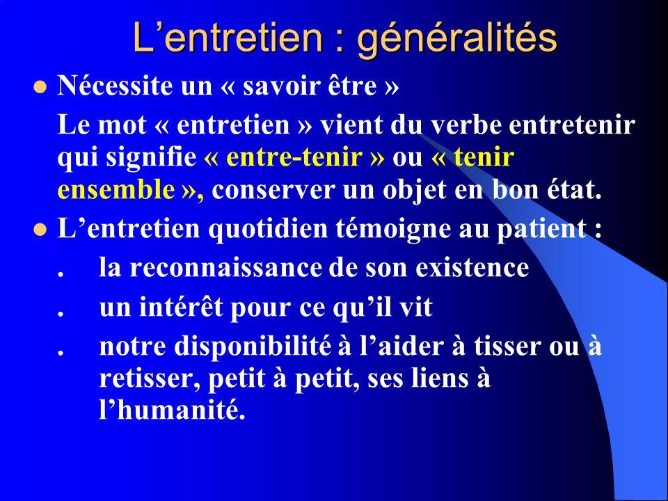 Lentretien : généralités Nécessite un « savoir être » Le mot « entretien » vient du verbe entretenir qui signifie « entre-tenir » ou « tenir ensemble