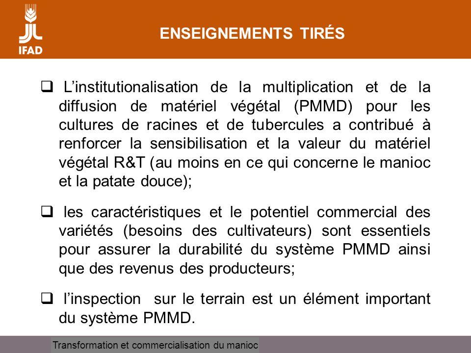 Cassava processing and marketing ENSEIGNEMENTS TIRÉS Linstitutionalisation de la multiplication et de la diffusion de matériel végétal (PMMD) pour les