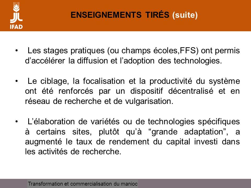 Cassava processing and marketing ENSEIGNEMENTS TIRÉS (suite) Les stages pratiques (ou champs écoles,FFS) ont permis daccélérer la diffusion et ladopti
