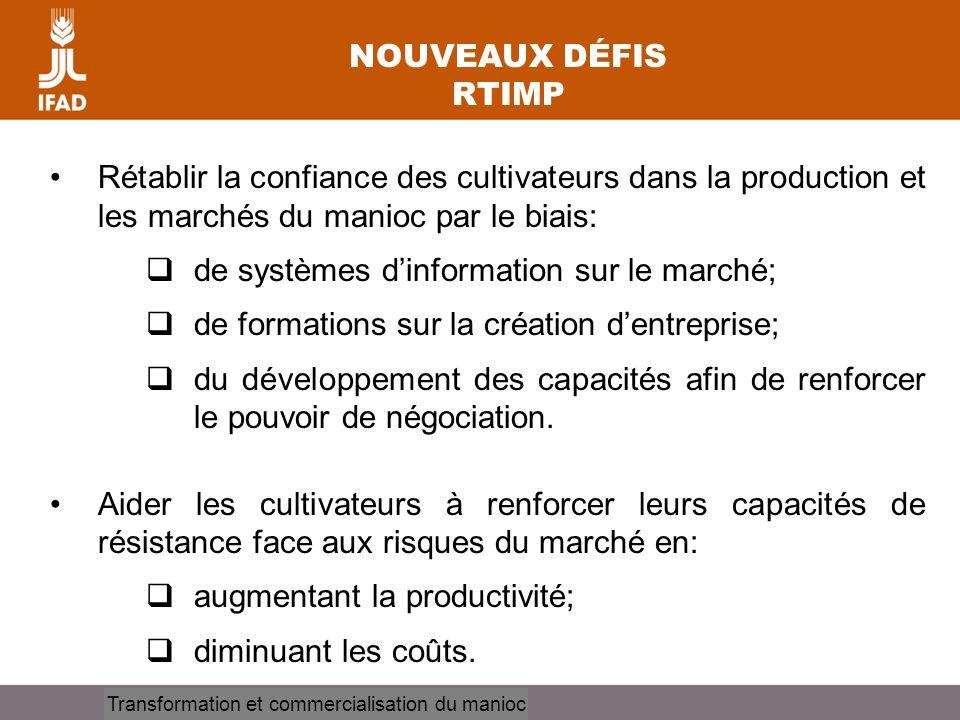 Cassava processing and marketing NOUVEAUX DÉFIS RTIMP Rétablir la confiance des cultivateurs dans la production et les marchés du manioc par le biais: