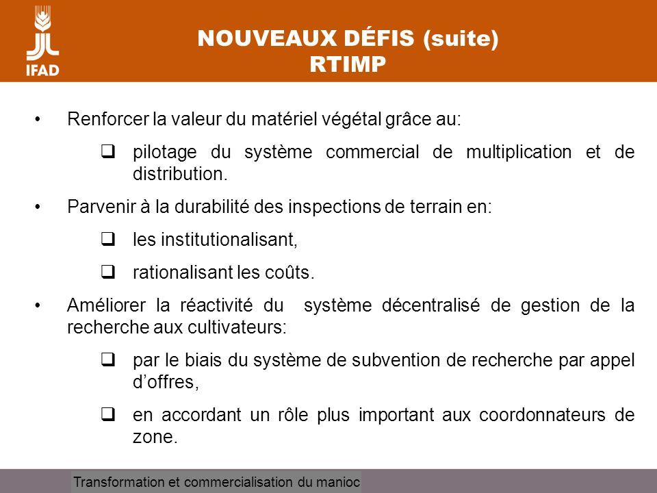 Cassava processing and marketing NOUVEAUX DÉFIS (suite) RTIMP Renforcer la valeur du matériel végétal grâce au: pilotage du système commercial de mult