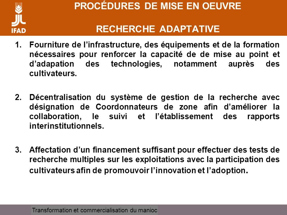 Cassava processing and marketing PROCÉDURES DE MISE EN OEUVRE RECHERCHE ADAPTATIVE 1.Fourniture de linfrastructure, des équipements et de la formation