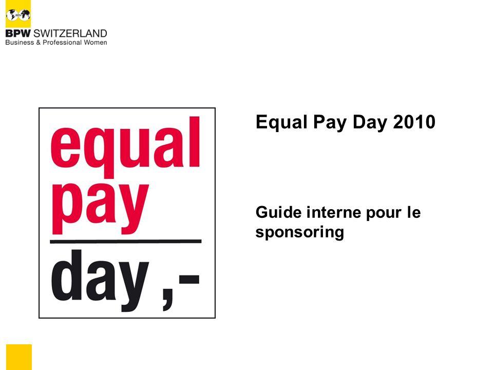 But du concept de sponsoring Pour lEqual Pay Day (EPD) le BPW Switzerland nécessite de largent, afin de produire de la documentation et du matériel, dans le but de les remettre gratuitement aux clubs Les clubs nécessitent de largent pour les actions, les manifestations, les interventions, etc.