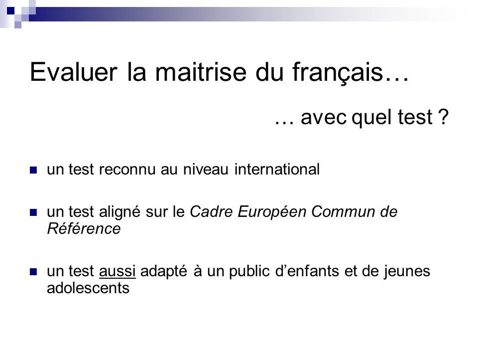 Evaluer la maitrise du français… … avec quel test ? un test reconnu au niveau international un test aligné sur le Cadre Européen Commun de Référence u