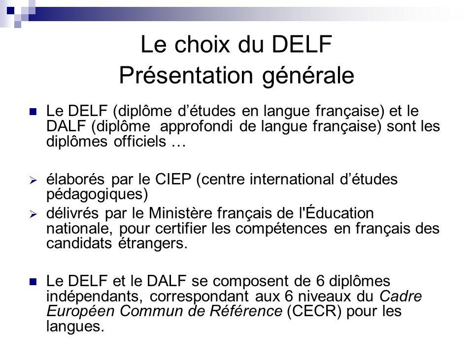 Le choix du DELF Présentation générale Le DELF (diplôme détudes en langue française) et le DALF (diplôme approfondi de langue française) sont les dipl