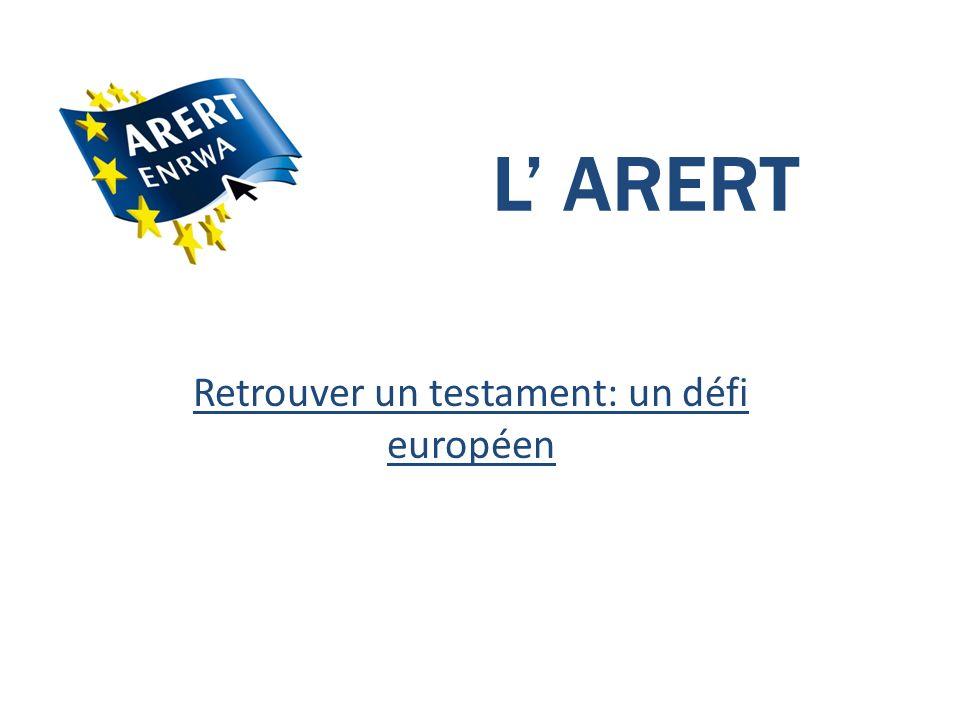 L ARERT Retrouver un testament: un défi européen