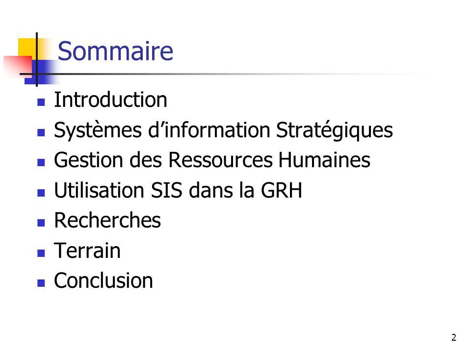 2 Sommaire Introduction Systèmes dinformation Stratégiques Gestion des Ressources Humaines Utilisation SIS dans la GRH Recherches Terrain Conclusion