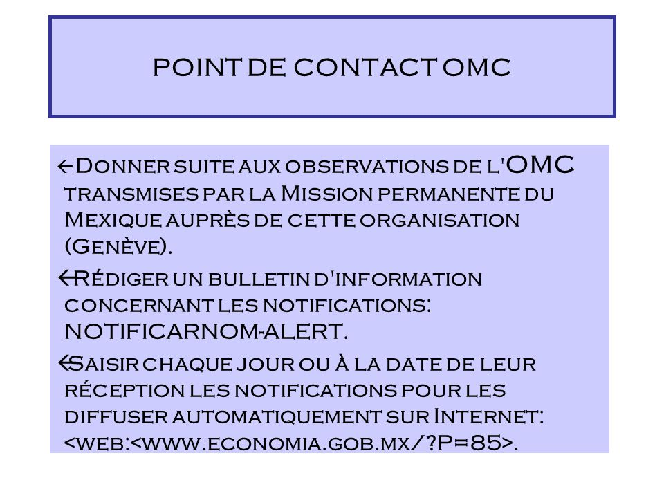 ßEnvoyer simultanément les notifications à l'OMC par courrier électronique et par l'intermédiaire de la Mission permanente du Mexique auprès de l'OMC