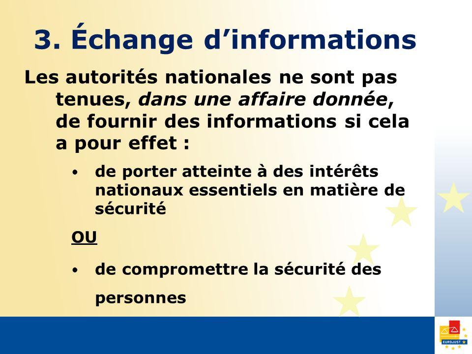 Les autorités nationales ne sont pas tenues, dans une affaire donnée, de fournir des informations si cela a pour effet : de porter atteinte à des intérêts nationaux essentiels en matière de sécurité OU de compromettre la sécurité des personnes 3.