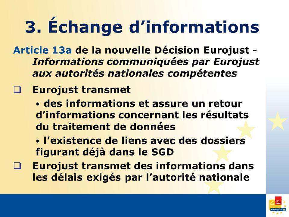 Article 13a de la nouvelle Décision Eurojust - Informations communiquées par Eurojust aux autorités nationales compétentes Eurojust transmet des infor