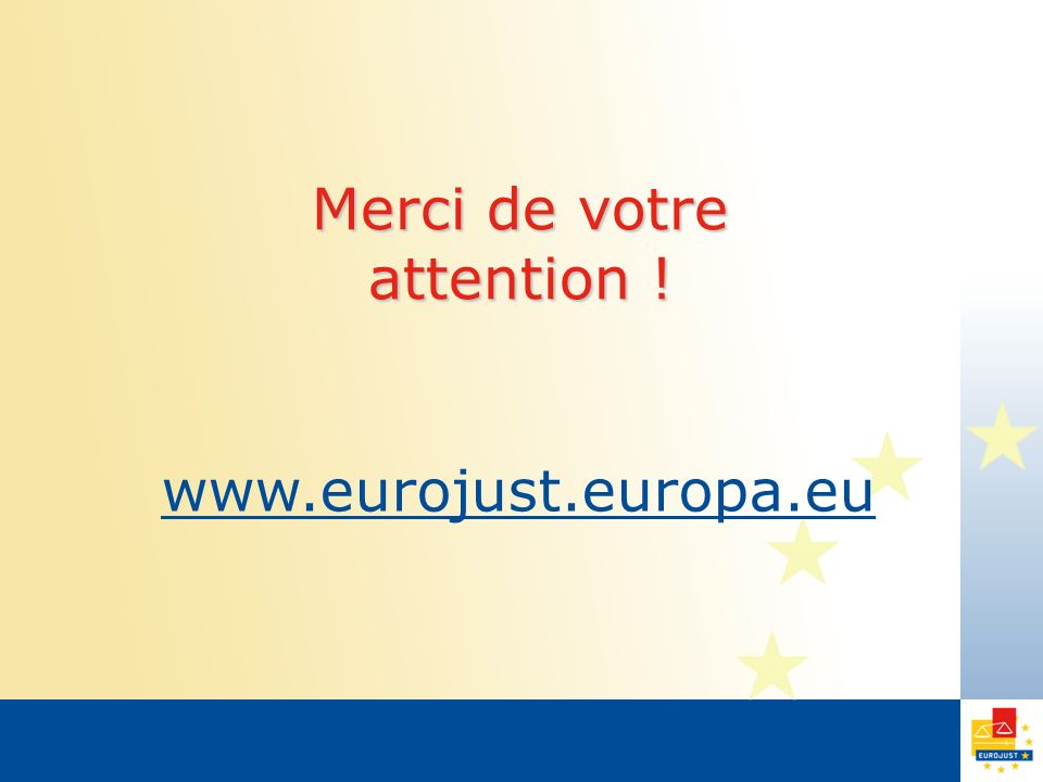 Merci de votre attention ! www.eurojust.europa.eu