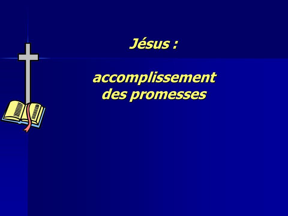 Jésus : accomplissement des promesses 6.