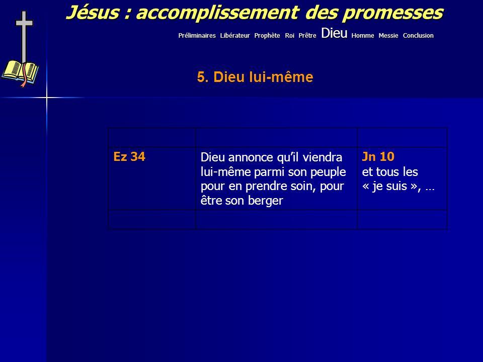 Jésus : accomplissement des promesses 5. Dieu lui-même Ez 34Dieu annonce quil viendra lui-même parmi son peuple pour en prendre soin, pour être son be