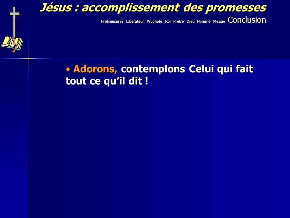 Jésus : accomplissement des promesses Adorons, contemplons Celui qui fait tout ce quil dit ! Préliminaires Libérateur Prophète Roi Prêtre Dieu Homme M