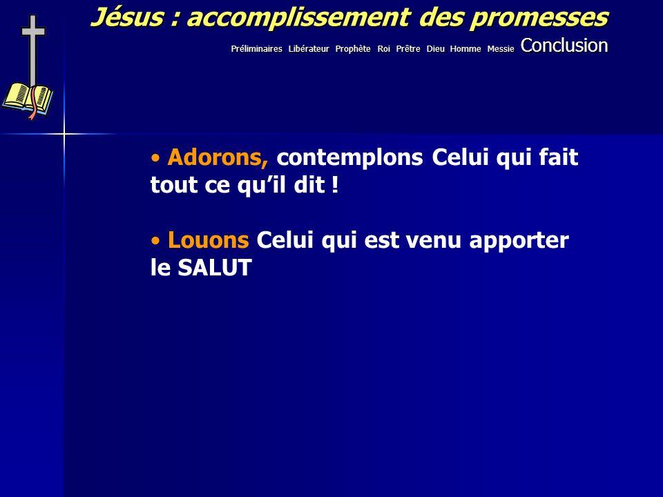 Jésus : accomplissement des promesses Adorons, contemplons Celui qui fait tout ce quil dit ! Louons Celui qui est venu apporter le SALUT Préliminaires