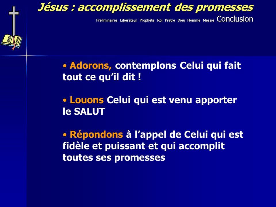 Jésus : accomplissement des promesses Adorons, contemplons Celui qui fait tout ce quil dit ! Louons Celui qui est venu apporter le SALUT Répondons à l
