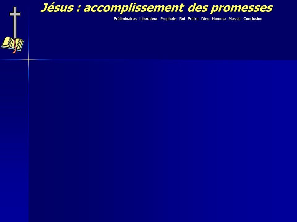 Jésus : accomplissement des promesses Préliminaires Libérateur Prophète Roi Prêtre Dieu Homme Messie Conclusion