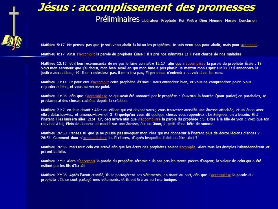 Jésus : accomplissement des promesses Matthieu 5:17 Ne pensez pas que je sois venu abolir la loi ou les prophètes. Je suis venu non pour abolir, mais