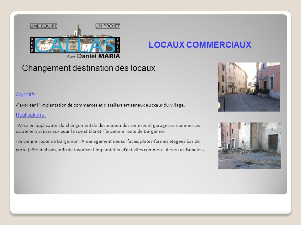 Changement destination des locaux LOCAUX COMMERCIAUX Objectifs : -Favoriser l implantation de commerces et dateliers artisanaux au cœur du village.