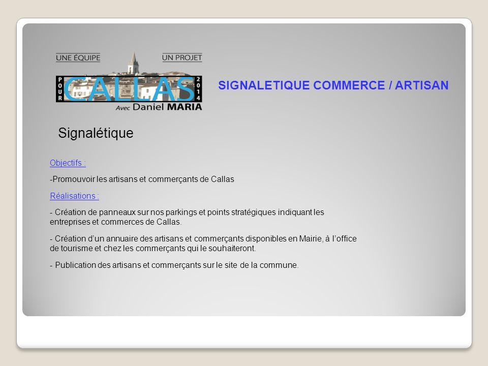 SIGNALETIQUE COMMERCE / ARTISAN Objectifs : -Promouvoir les artisans et commerçants de Callas Réalisations : - Création de panneaux sur nos parkings et points stratégiques indiquant les entreprises et commerces de Callas.