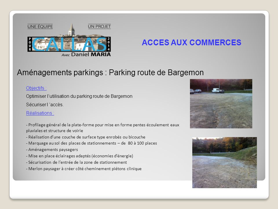 Aménagements parkings : Parking route de Bargemon ACCES AUX COMMERCES Objectifs : Optimiser lutilisation du parking route de Bargemon Sécuriser l accès.
