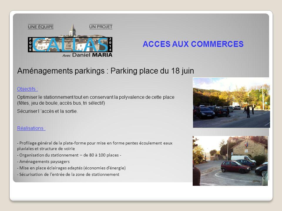 Aménagements parkings : Parking place du 18 juin ACCES AUX COMMERCES Objectifs : Optimiser le stationnement tout en conservant la polyvalence de cette place (fêtes, jeu de boule, accès bus, tri sélectif) Sécuriser l accès et la sortie.